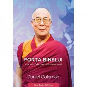 Forta binelui. Viziunea lui Dalai Lama pentru lumea de azi - Daniel Goleman