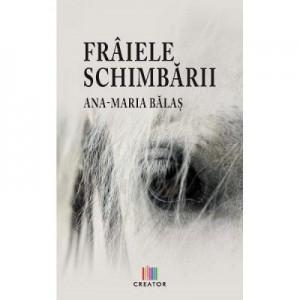 Fraiele schimbarii - Ana-Maria Balas