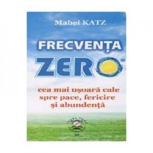 Frecventa zero, cea mai usoara cale spre pace, fericire si abundenta - Mabel Katz