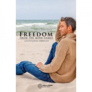 Freedom from the mind games a practical guide for enlightenment - Marius Mihai Lungu