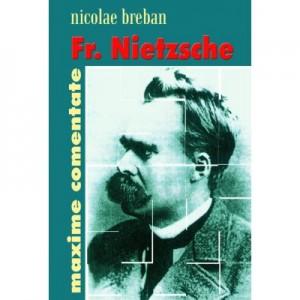 Friedrich Nietzsche. Maxime comentate - Nicolae Breban