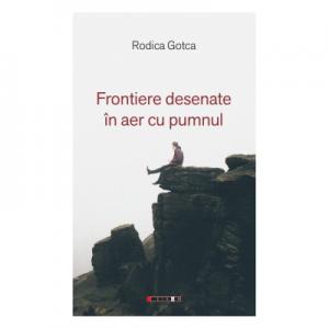 Frontiere desenate in aer cu pumnul - Rodica Gotca
