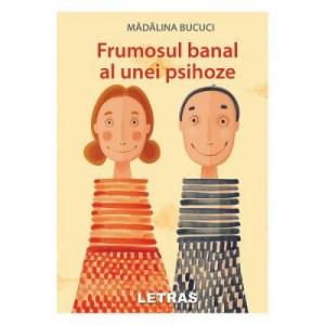 Frumosul banal al unei psihoze - Madalina Bucuci