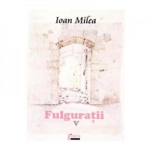 Fulguratii vol. 5 - Ioan Milea