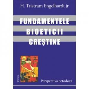 Fundamentele bioeticii crestine. Perspectiva ortodoxa (H. Tristram Engelhardt jr)