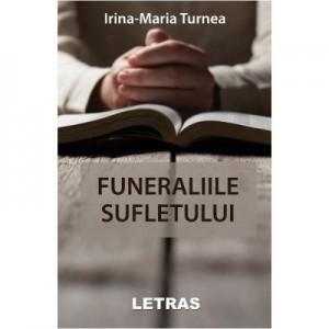 Funeraliile sufletului - Irina-Maria Turnea
