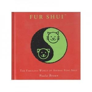 Fur Shui. The fabulous world of animal feng shui - Paula Brown