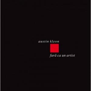 Fura ca un artist - Austin Kleon