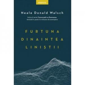 Furtuna dinaintea linistii - Neale Donald Walsch