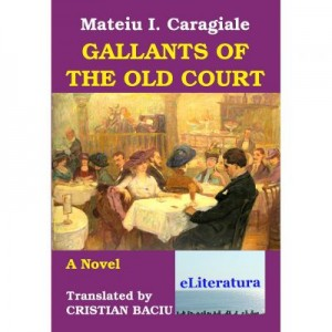 Gallants of the Old Court - Mateiu I. Caragiale