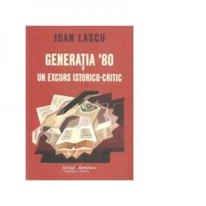 Generatia 80. Un excurs istorico-critic - Ioan Lascu