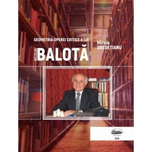 Geometria operei critice a lui Nicolae Balota - Mirela Dredetianu
