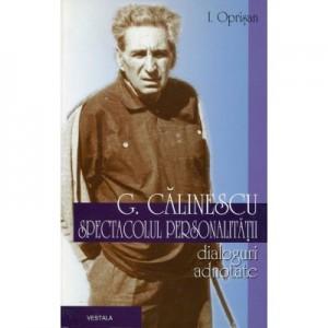 George Calinescu. Spectacolul personalitatii - I. Oprisan