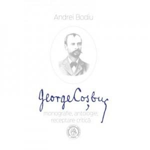 George Cosbuc. Monografie, antologie, receptare critica - Andrei Bodiu