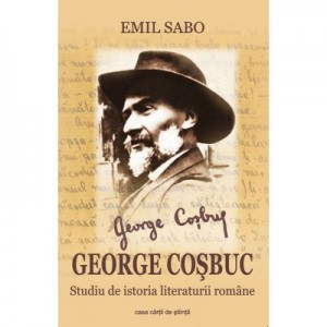 George Cosbuc. Studiu de istoria literaturii romane - Emil Sabo