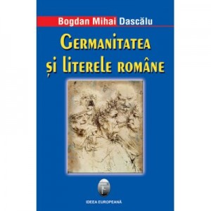 Germanitatea si literele romane - Bogdan Mihai Dascalu
