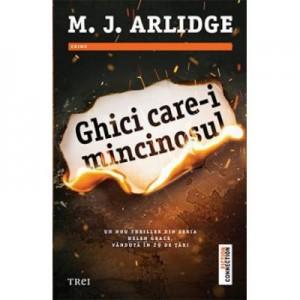 Ghici care-i mincinosul - M. J. Arlidge. Un nou thriller din seria Helen Grace, vanduta in 29 de tari