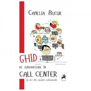 Ghid de supravietuire in Call Center (si orice alta corporatie multinationala) I - Camelia Bucur