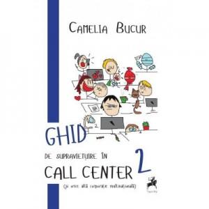Ghid de supravietuire in call center (si orice alta corporatie multinationala) II - Camelia Bucur