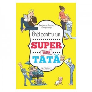 Ghid pentru un viitor super tata - Benjamin Perrier