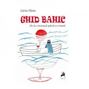 Ghid Bahic. De la cinzeaca pana-n crama - Liviu Uleia