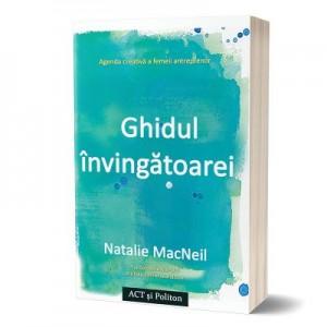 Ghidul invingatoarei. Agenda creativa a femeii antreprenor - Natalie MacNeil