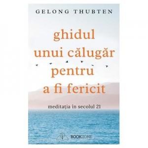 Ghidul unui calugar pentru a fi fericit - Gelong Thubten