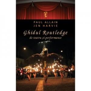 Ghidul Routledge de teatru si performance - Jen Harvie