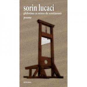 Ghilotina cu miros de scortisoara - Sorin Lucaci