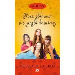 Gloss, glamour si o jungla de intrigi. Ashleys, vol. 4 - Melissa de la Cruz