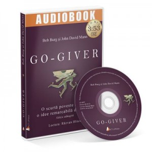 Go-giver. O scurta poveste despre o idee remarcabila de afaceri. Audiobook - John David Mann, Bob Burg