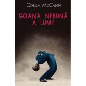 Goana nebuna a lumii - Colum McCann
