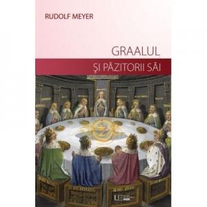 Graalul si pazitorii sai - Rudolf Meyer