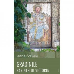 Gradinile parintelui Victorin - Lidia Staniloae