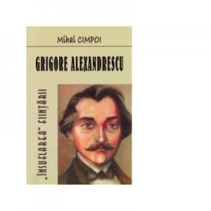 Grigore Alexandrescu. Insuflarea fiintarii - Mihai Cimpoi