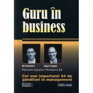 Guru in business. Cei mai importanti 54 de ganditori in management - Stuart Crainer