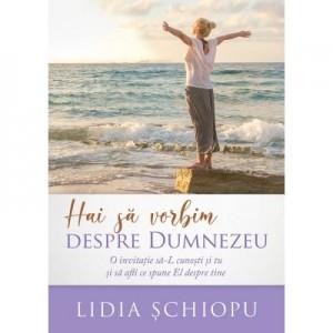 Hai sa vorbim despre Dumnezeu - Lidia Schiopu