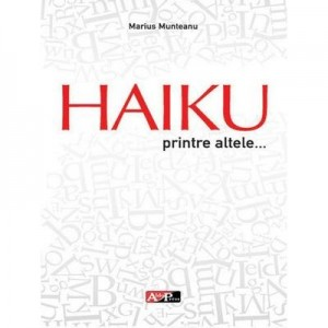 Haiku printre altele… - Marius Munteanu