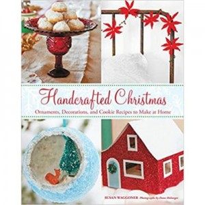 Handcrafted Christmas: Ornaments, Decorations, and Cookie Recipes to Make at Home - Susan Waggoner