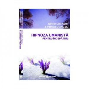 Hipnoza umanista pentru incepatori - Olivier Lockert, Patricia D'Angeli