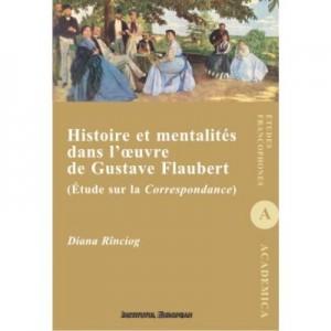 Histoire et mentalites dans l'oeuvre de Gustave Flaubert. (Etude sur la Correspondance) - Diana Rinciog