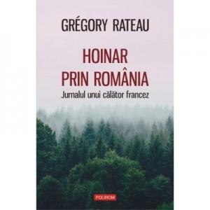 Hoinar prin Romania. Jurnalul unui calator francez - Grégory Rateau