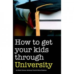 How to Get Your Kids Through University - Mark Davies, Anthony Cook, Brian Rushton