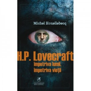 H. P. Lovecraft. Impotriva lumii, impotriva vietii - Michel Houellebecq