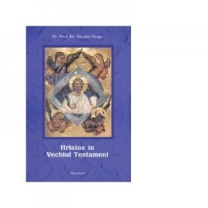 Hristos in Vechiul Testament, editia a IV-a, revazuta si adaugita - Pr. Prof. Dr. Nicolae Neaga