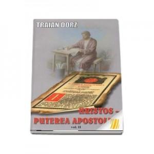 Hristos, puterea apostoliei. Volumul II. Meditatii la Apostolul Duminicilor de peste an - Traian Dorz