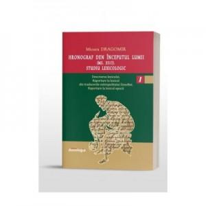 Hronograf den inceputul lumii (Ms. 3517). Studiu lexicologic. Volumul I - Mioara Dragomir