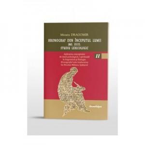 Hronograf den inceputul lumii (Ms. 3517). Studiu lexicologic. Volumul II - Mioara Dragomir