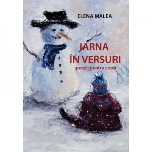Iarna in versuri. Poezii pentru copii - Elena Malea