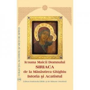 Icoana Maicii Domnului Siriaca de la Manastirea Ghighiu. Istoria si Acatistul
